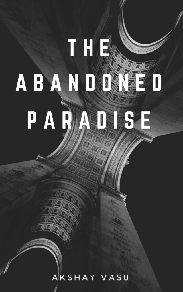 The abandoned paradise - Akshay Vasu